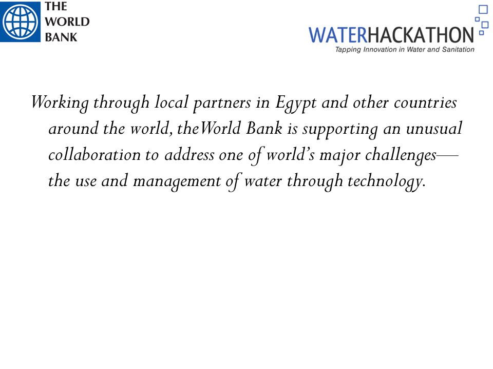 Working through local partners in Egypt and other countries around the world, the World Bank is supporting an unusual collaboration to address one of world's major challenges— the use and management of water through technology.