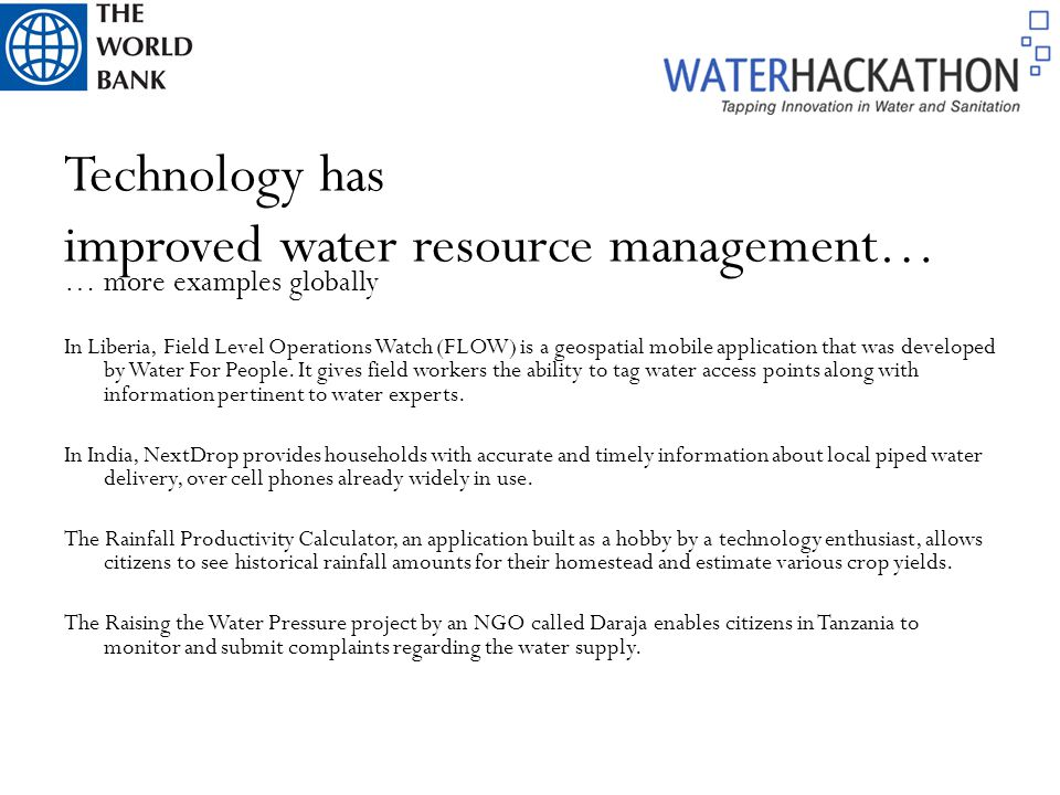Technology has improved water resource management… … more examples globally In Liberia, Field Level Operations Watch (FLOW) is a geospatial mobile app