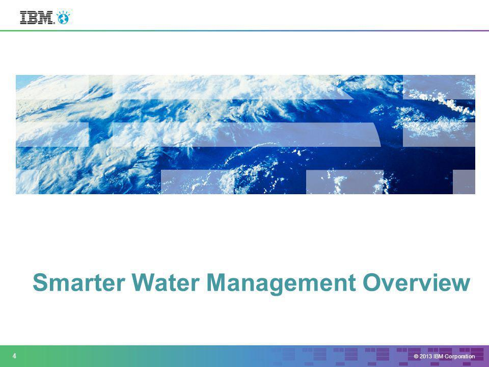© 2013 IBM Corporation 25 Integrated Water Management