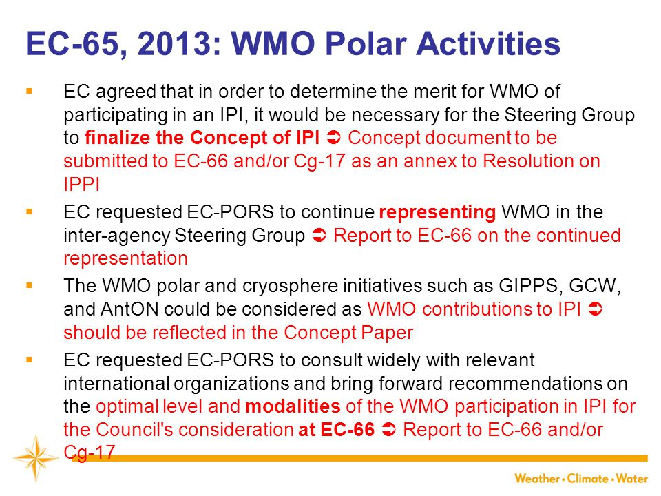 WMO EC-65, 2013: WMO Polar Activities  EC agreed that in order to determine the merit for WMO of participating in an IPI, it would be necessary for t