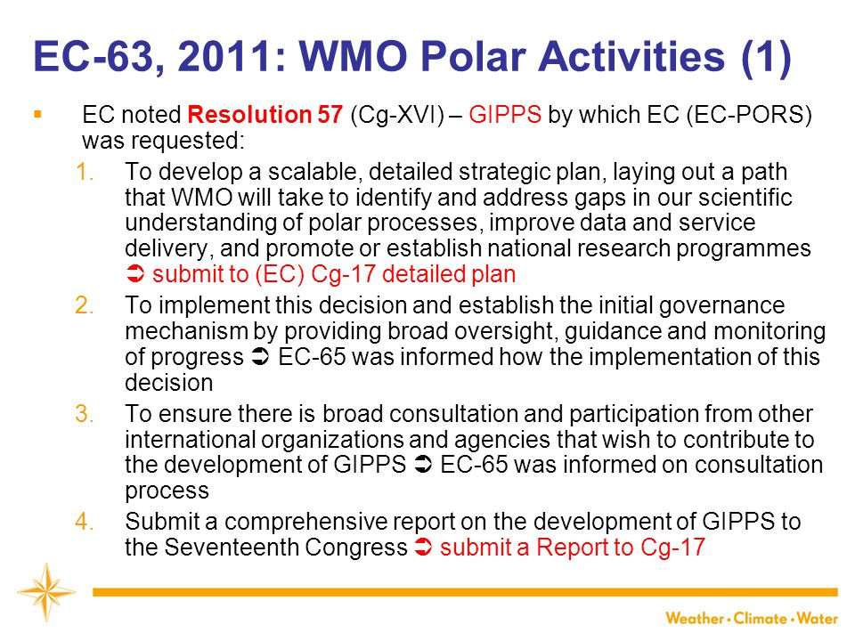 WMO EC-63, 2011: WMO Polar Activities (1)  EC noted Resolution 57 (Cg-XVI) – GIPPS by which EC (EC-PORS) was requested: 1.To develop a scalable, deta