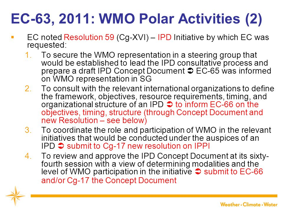 WMO EC-63, 2011: WMO Polar Activities (2)  EC noted Resolution 59 (Cg-XVI) – IPD Initiative by which EC was requested: 1.To secure the WMO representa
