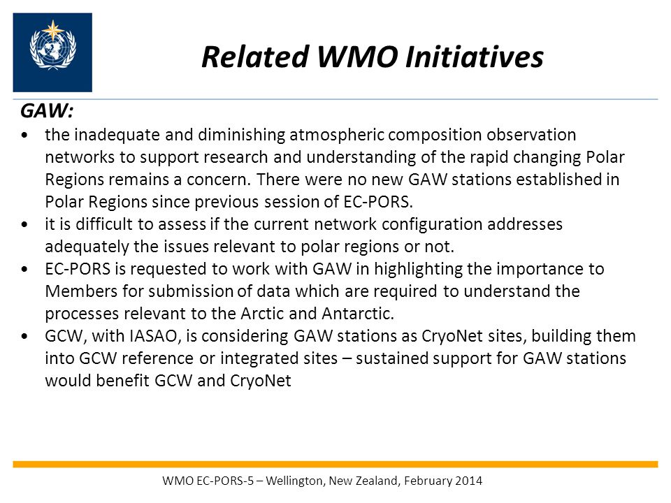 Related WMO Initiatives GAW: the inadequate and diminishing atmospheric composition observation networks to support research and understanding of the rapid changing Polar Regions remains a concern.