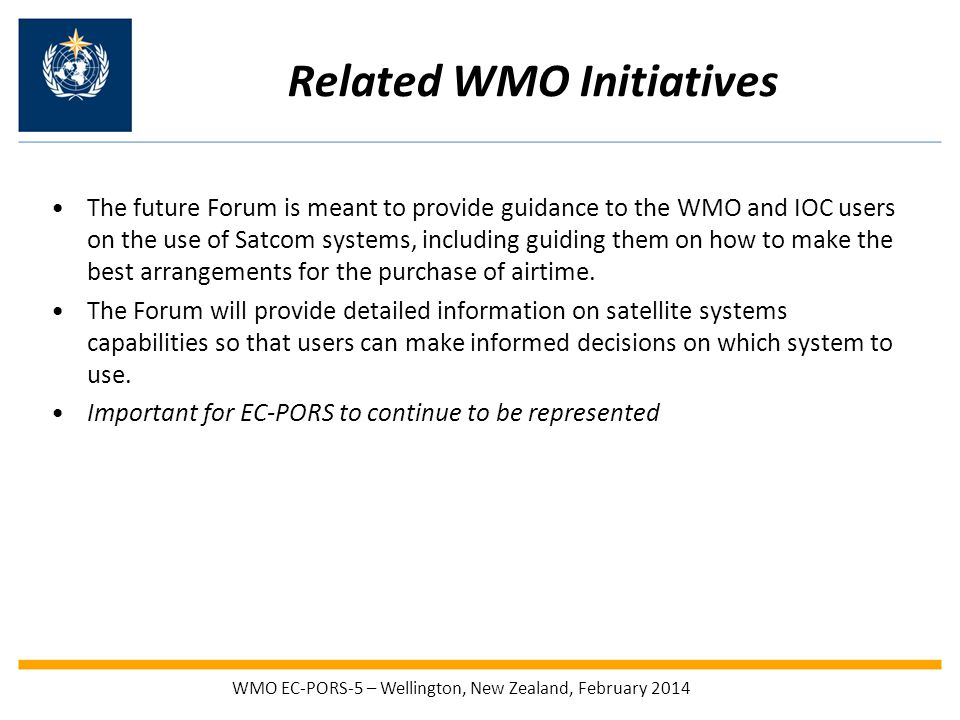 Related WMO Initiatives The future Forum is meant to provide guidance to the WMO and IOC users on the use of Satcom systems, including guiding them on how to make the best arrangements for the purchase of airtime.