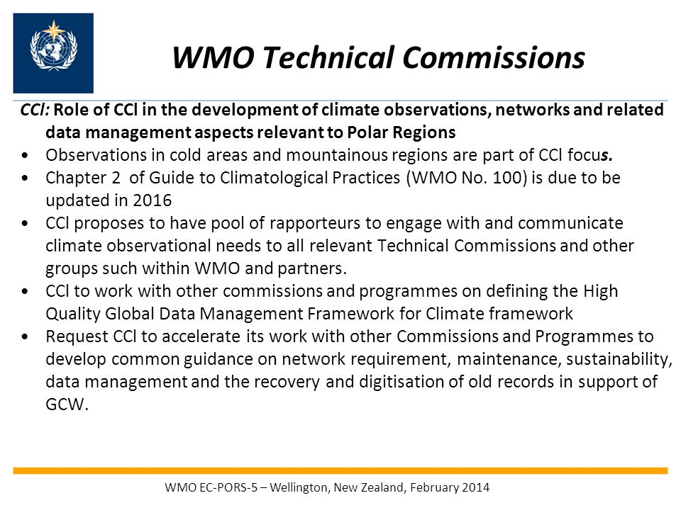 WMO Technical Commissions CCl: Role of CCl in the development of climate observations, networks and related data management aspects relevant to Polar Regions Observations in cold areas and mountainous regions are part of CCl focus.