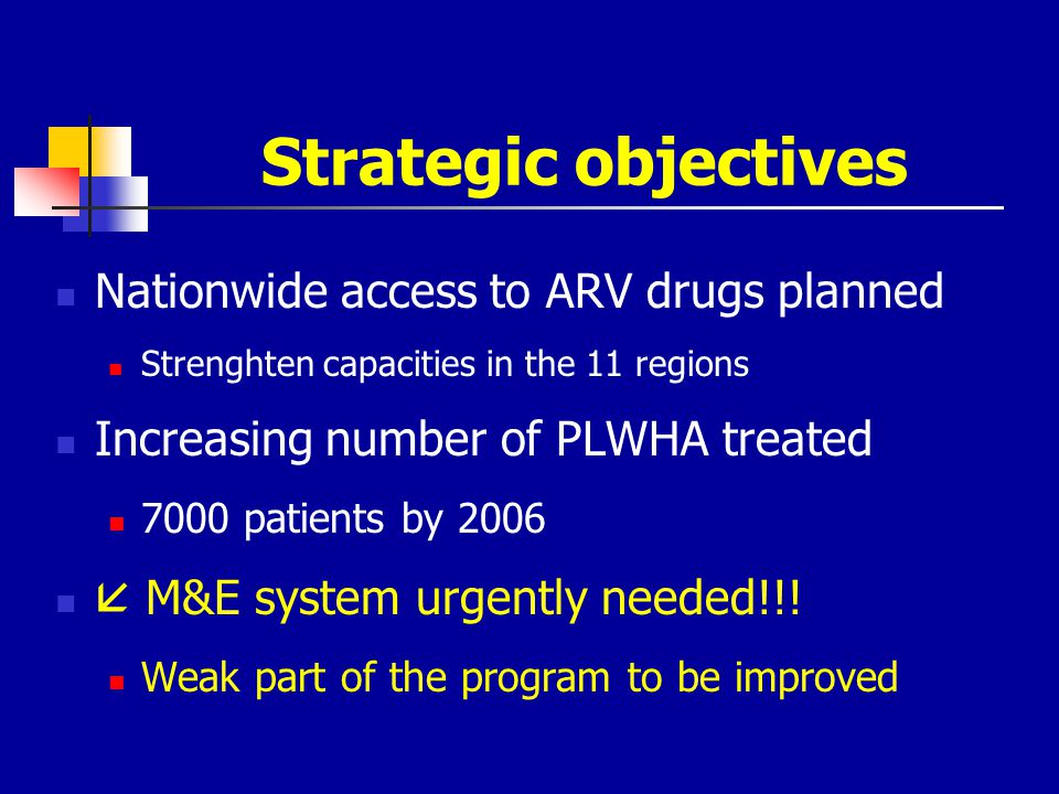 Strategic objectives Nationwide access to ARV drugs planned Strenghten capacities in the 11 regions Increasing number of PLWHA treated 7000 patients b