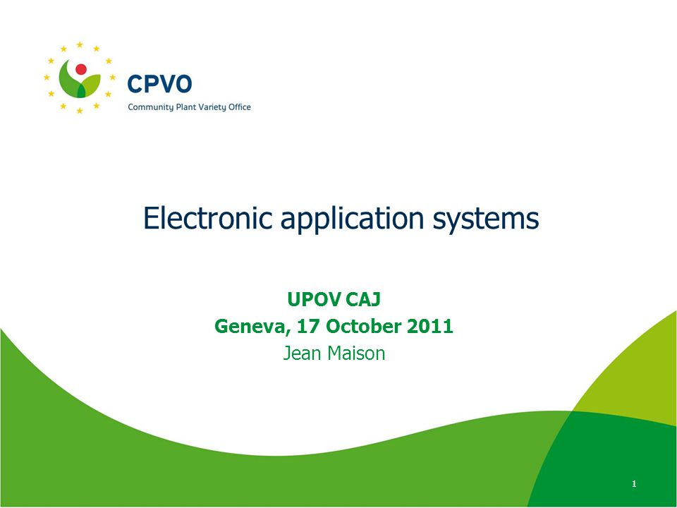 Electronic application systems UPOV CAJ Geneva, 17 October 2011 Jean Maison 1