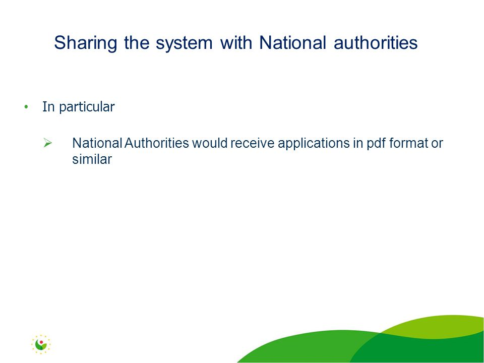 In particular  National Authorities would receive applications in pdf format or similar Sharing the system with National authorities