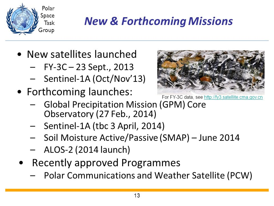 Polar Space Task Group New & Forthcoming Missions New satellites launched –FY-3C – 23 Sept., 2013 –Sentinel-1A (Oct/Nov'13) Forthcoming launches: –Glo