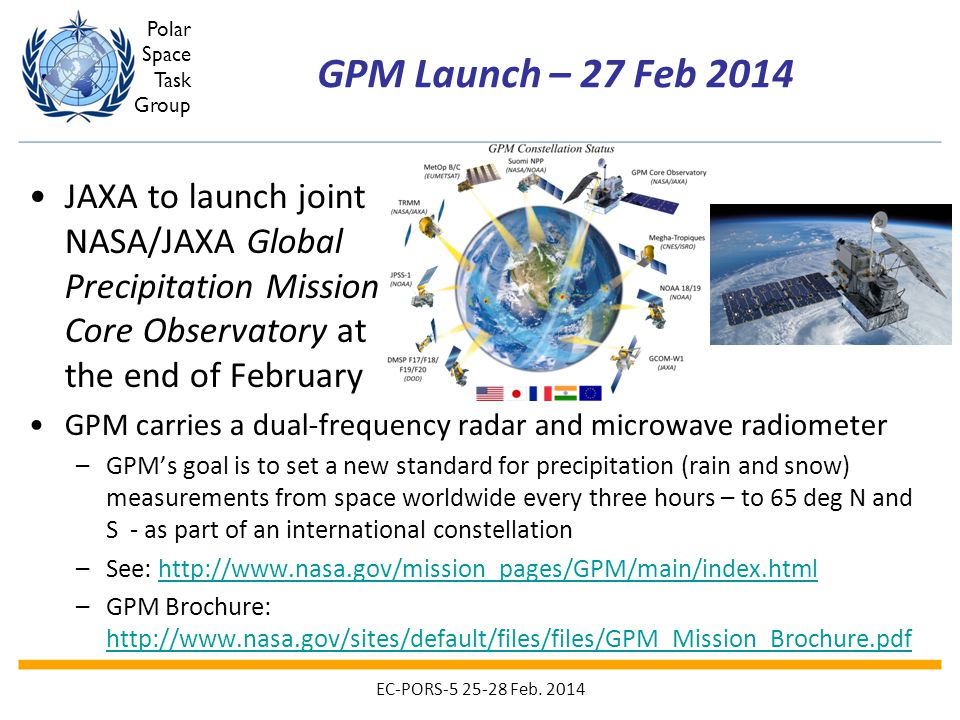 Polar Space Task Group JAXA to launch joint NASA/JAXA Global Precipitation Mission Core Observatory at the end of February GPM carries a dual-frequenc