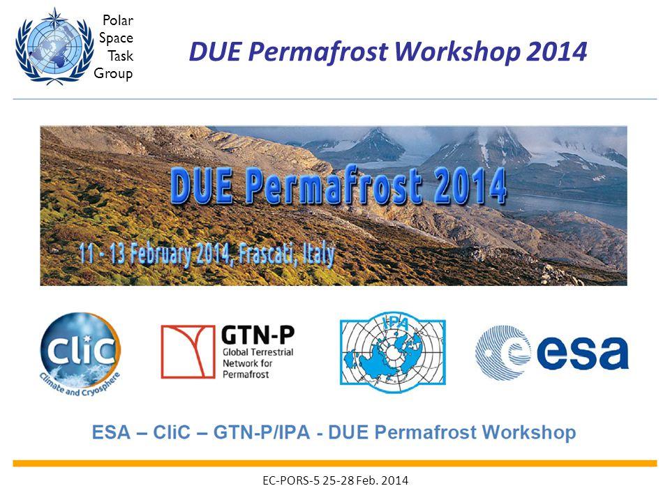 Polar Space Task Group DUE Permafrost Workshop 2014 EC-PORS-5 25-28 Feb. 2014