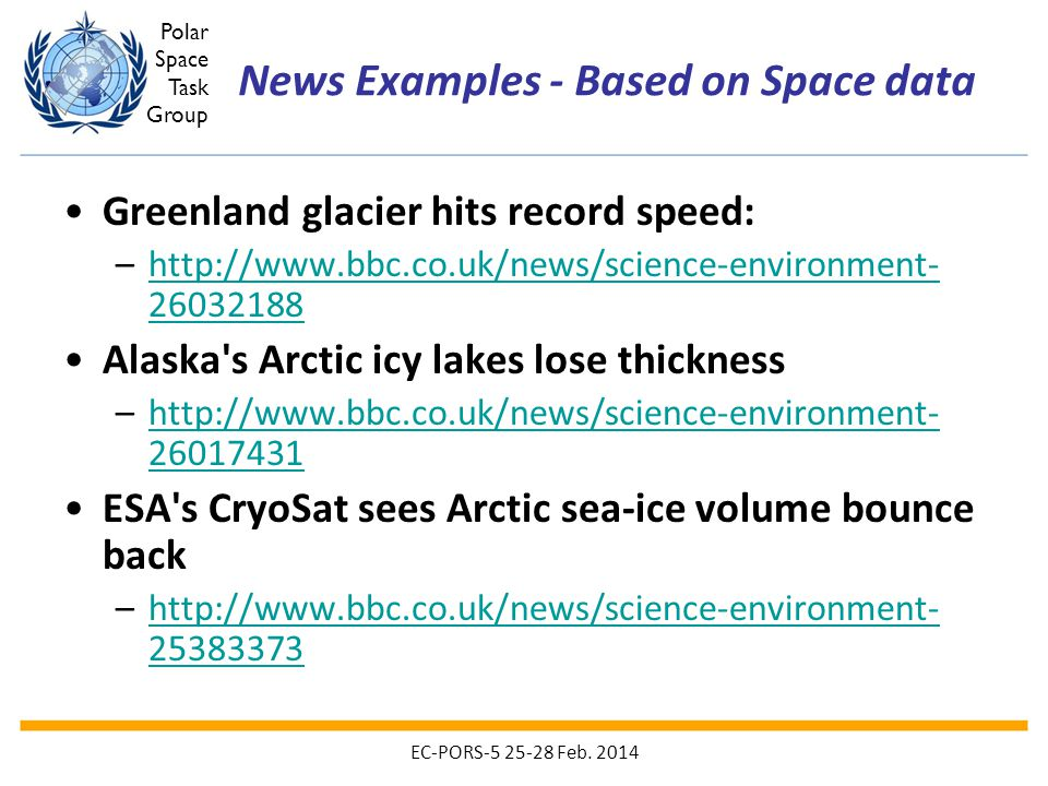Polar Space Task Group News Examples - Based on Space data Greenland glacier hits record speed: –http://www.bbc.co.uk/news/science-environment- 260321