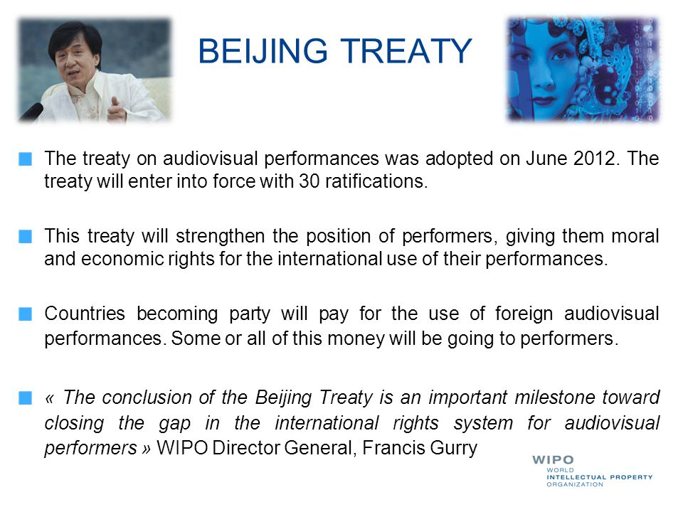 BEIJING TREATY The treaty on audiovisual performances was adopted on June 2012.