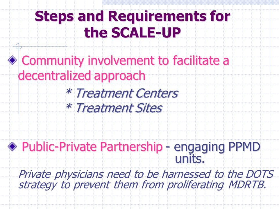 Community involvement to facilitate a decentralized approach * Treatment Centers * Treatment Sites Public-Private Partnership- engaging PPMD units.