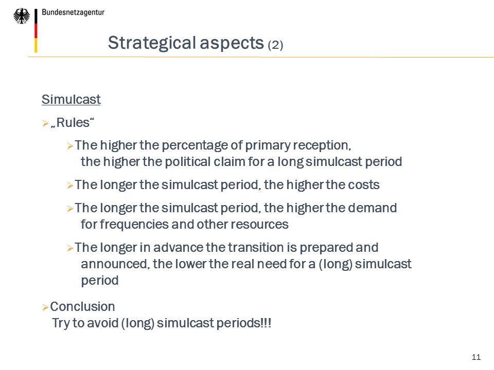 """11 Strategical aspects (2) Simulcast  """"Rules""""  The higher the percentage of primary reception, the higher the political claim for a long simulcast p"""