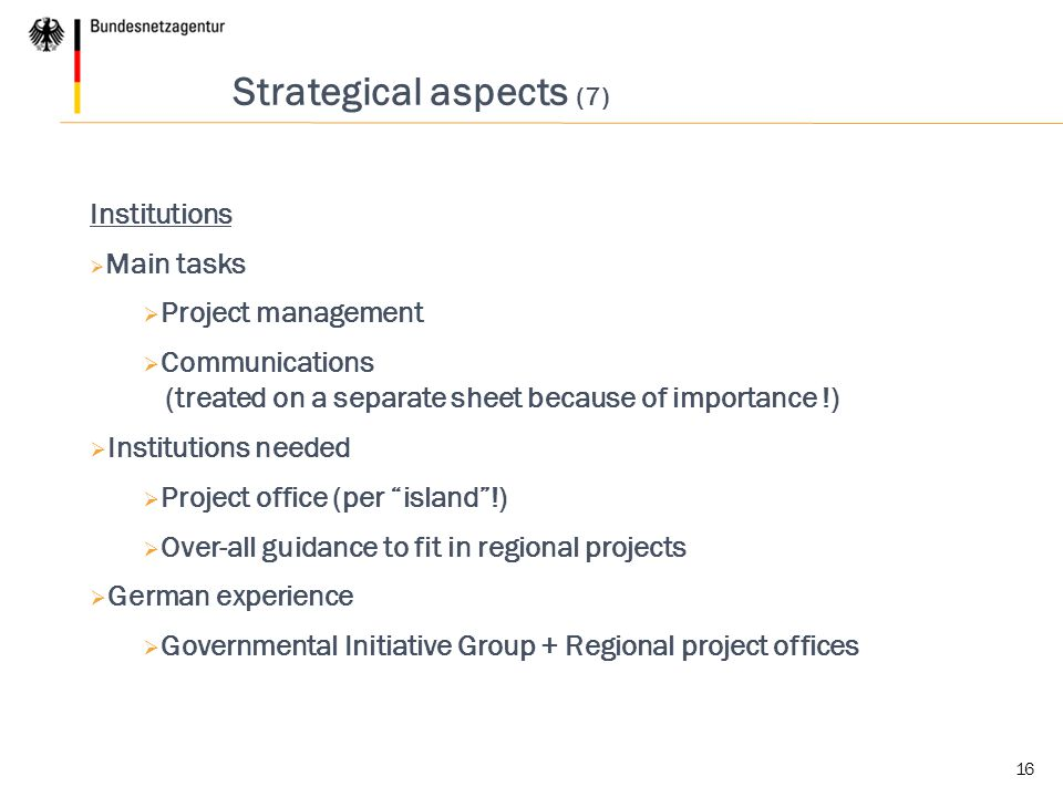 16 Strategical aspects (7) Institutions  Main tasks  Project management  Communications (treated on a separate sheet because of importance !)  Ins