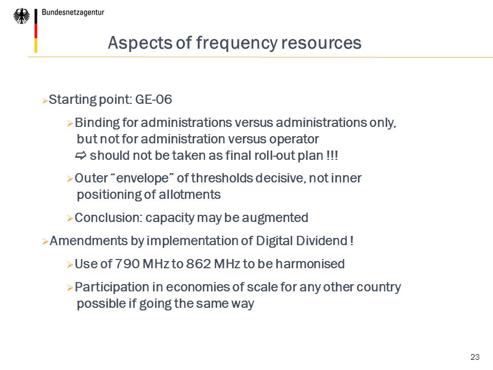 23 Aspects of frequency resources  Starting point: GE-06  Binding for administrations versus administrations only, but not for administration versus