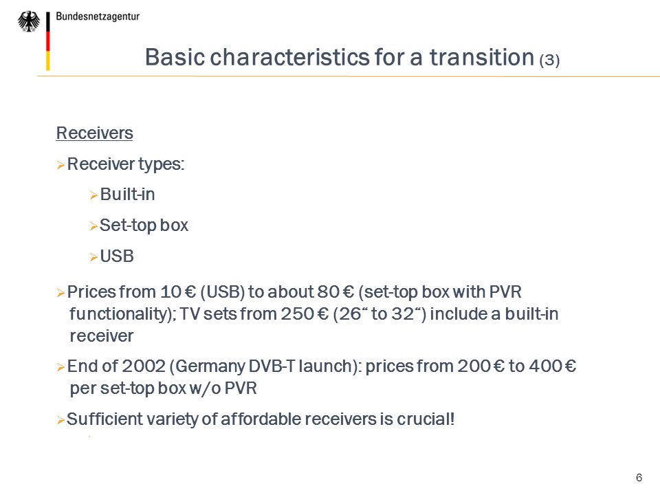 6 Basic characteristics for a transition (3) Receivers  Receiver types:  Built-in  Set-top box  USB  Prices from 10 € (USB) to about 80 € (set-to