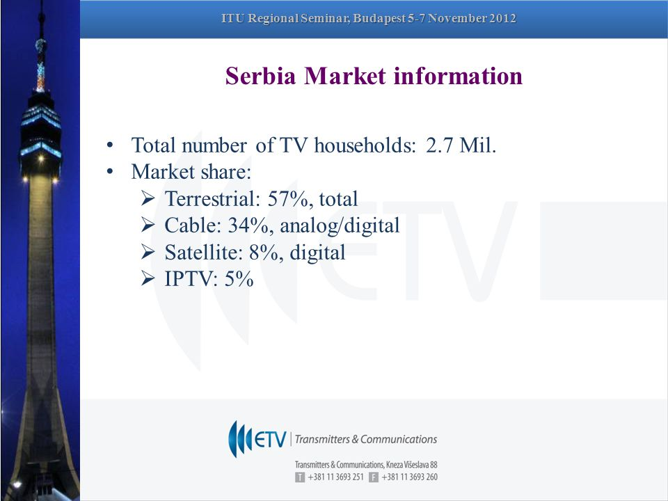 Serbia Market information Total number of TV households: 2.7 Mil.