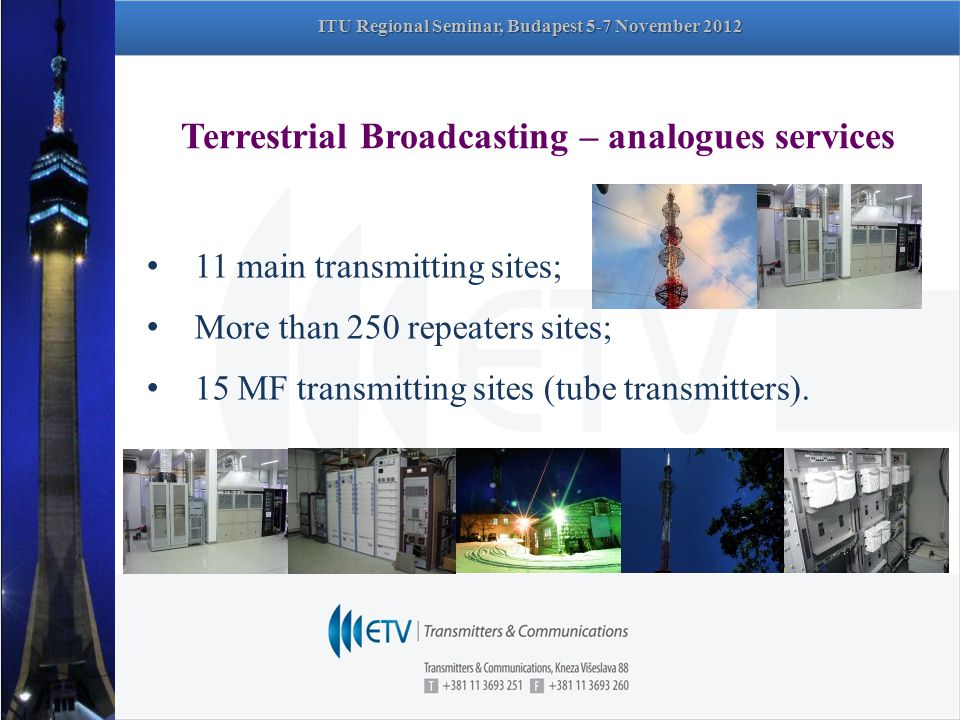 Terrestrial Broadcasting – analogues services 11 main transmitting sites; More than 250 repeaters sites; 15 MF transmitting sites (tube transmitters).