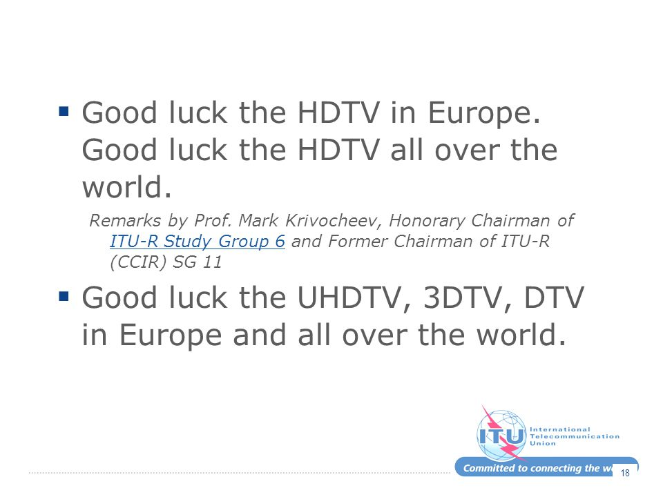  Good luck the HDTV in Europe. Good luck the HDTV all over the world.