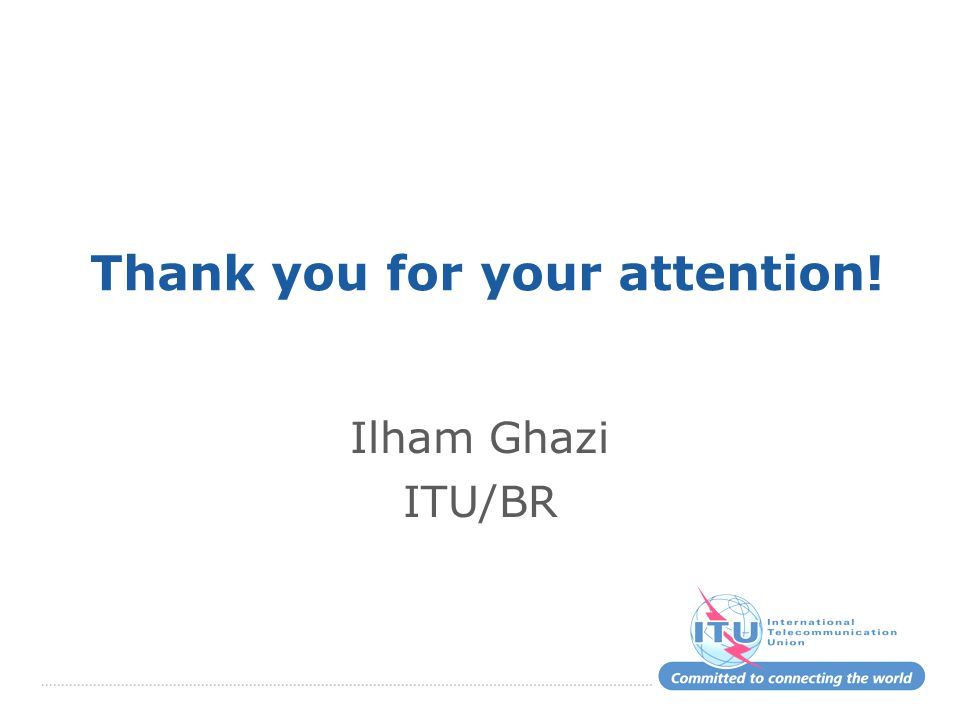 Thank you for your attention! Ilham Ghazi ITU/BR