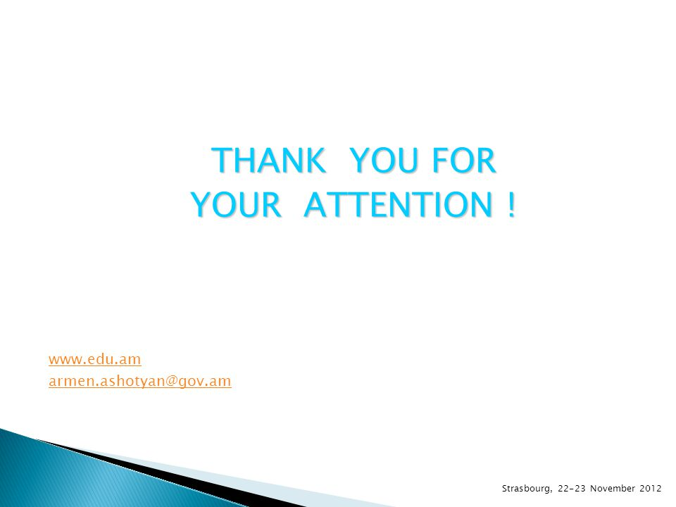 THANK YOU FOR YOUR ATTENTION ! www.edu.am armen.ashotyan@gov.am Strasbourg, 22-23 November 2012