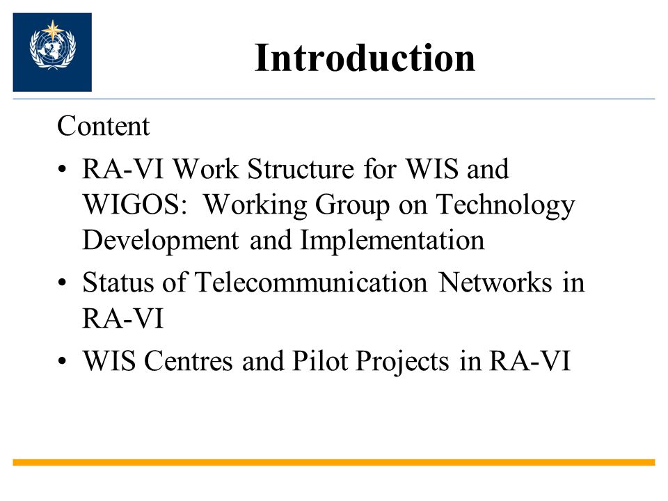 Introduction Content RA-VI Work Structure for WIS and WIGOS: Working Group on Technology Development and Implementation Status of Telecommunication Networks in RA-VI WIS Centres and Pilot Projects in RA-VI