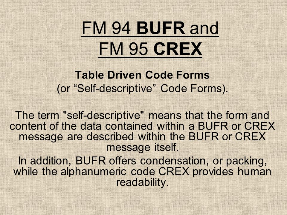 """FM 94 BUFR and FM 95 CREX Table Driven Code Forms (or """"Self-descriptive"""" Code Forms). The term"""