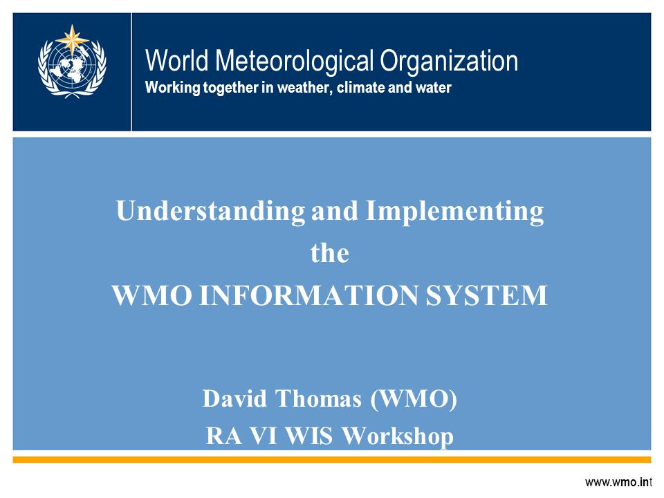 World Meteorological Organization Working together in weather, climate and water Understanding and Implementing the WMO INFORMATION SYSTEM David Thoma