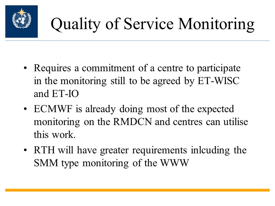 Quality of Service Monitoring Requires a commitment of a centre to participate in the monitoring still to be agreed by ET-WISC and ET-IO ECMWF is alre