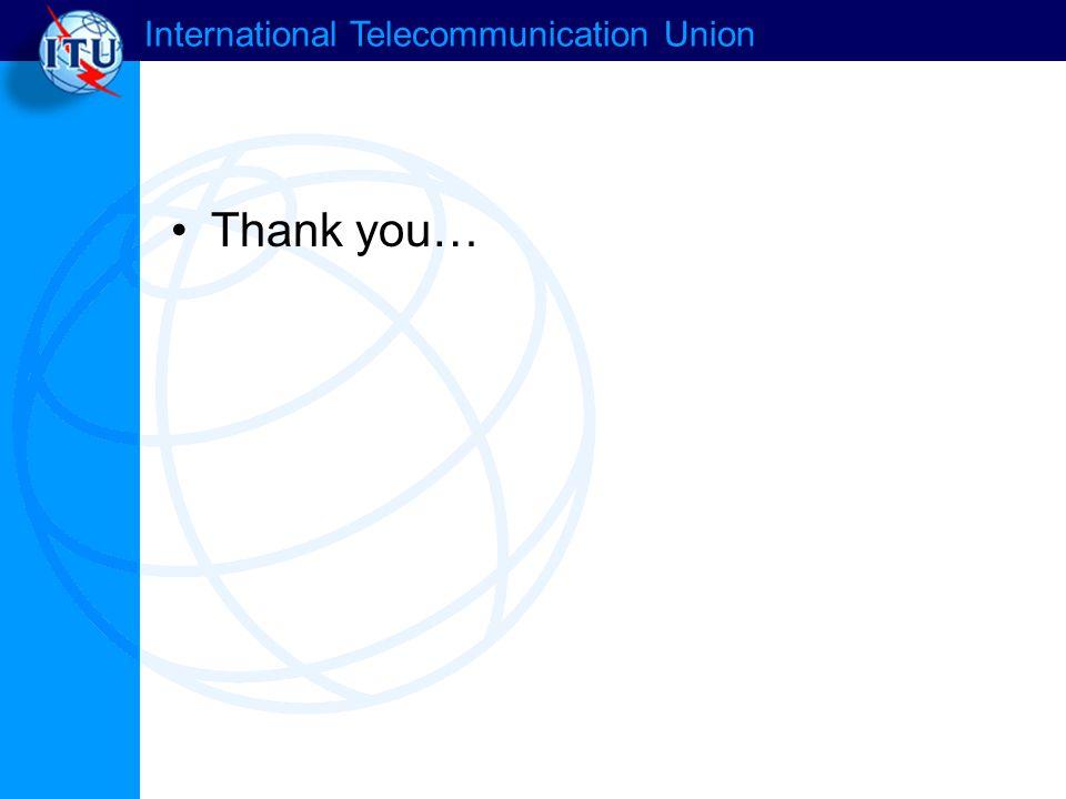 International Telecommunication Union Thank you…