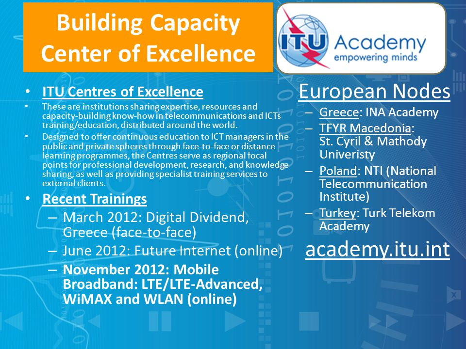 Building Capacity Center of Excellence ITU Centres of Excellence These are institutions sharing expertise, resources and capacity-building know-how in