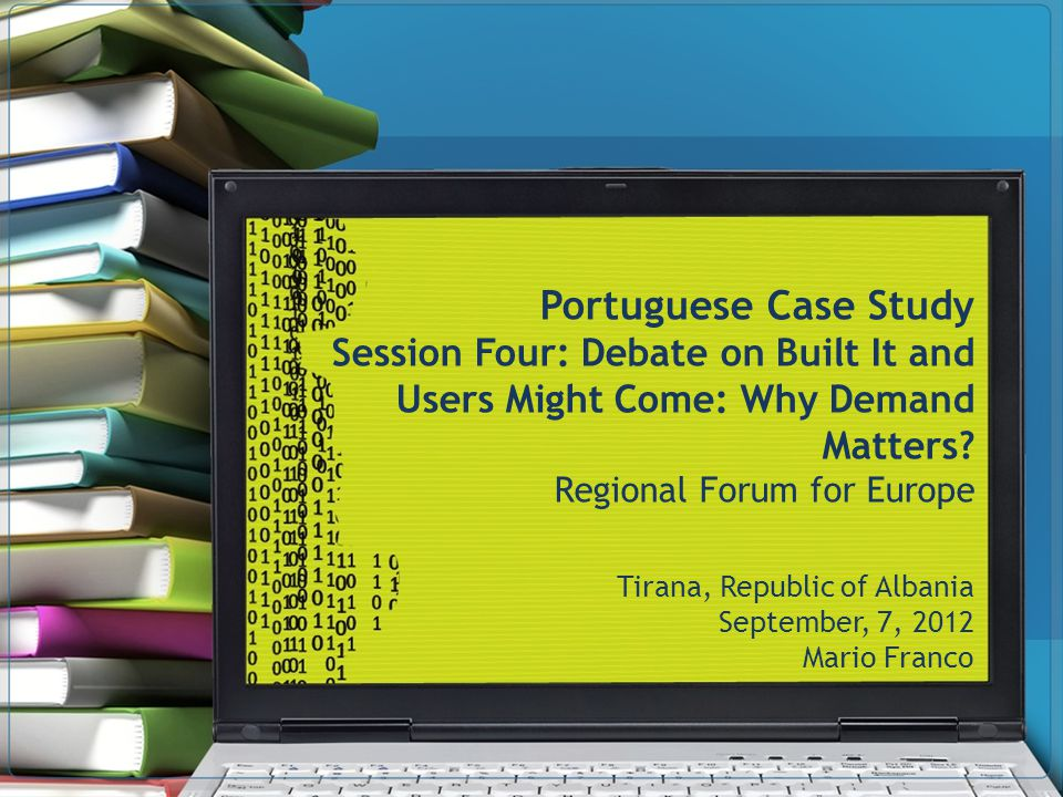Portuguese Case Study Session Four: Debate on Built It and Users Might Come: Why Demand Matters.