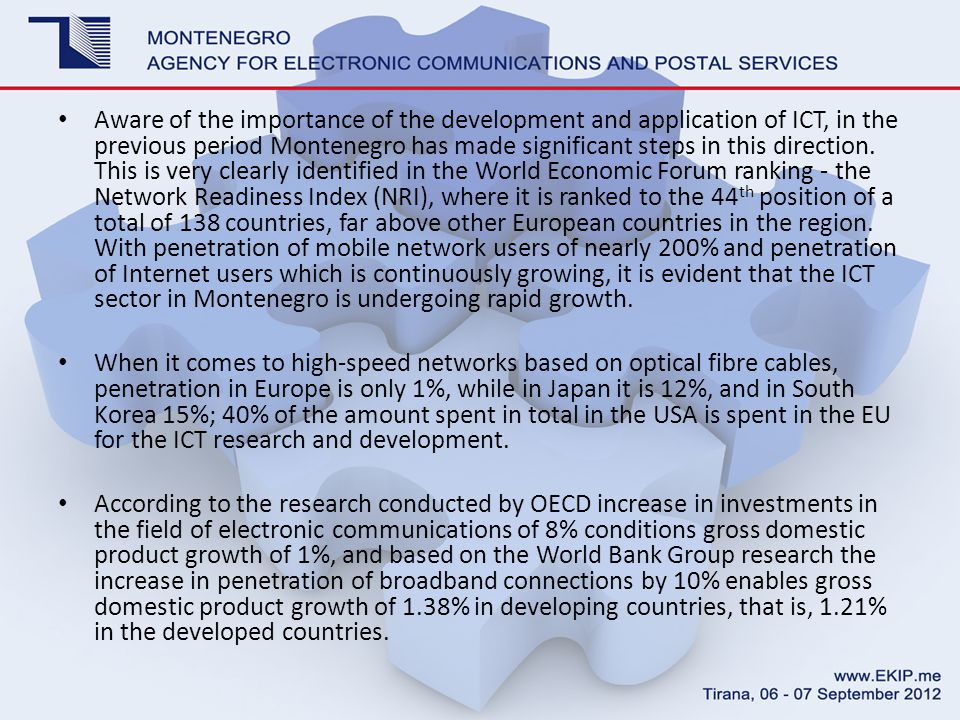 Aware of the importance of the development and application of ICT, in the previous period Montenegro has made significant steps in this direction.