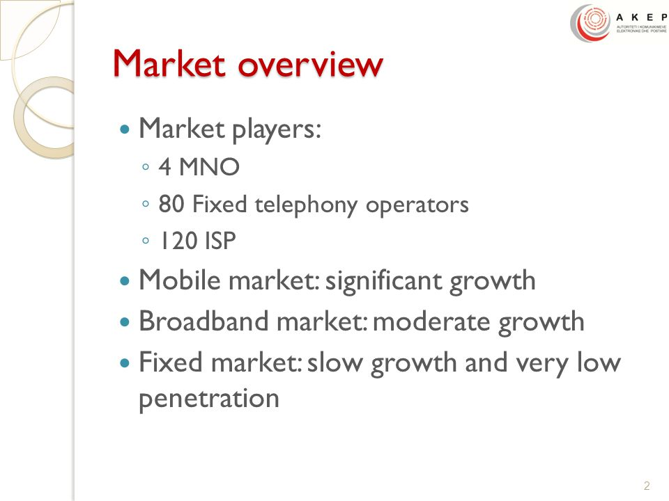 Market overview Market players: ◦ 4 MNO ◦ 80 Fixed telephony operators ◦ 120 ISP Mobile market: significant growth Broadband market: moderate growth Fixed market: slow growth and very low penetration 2