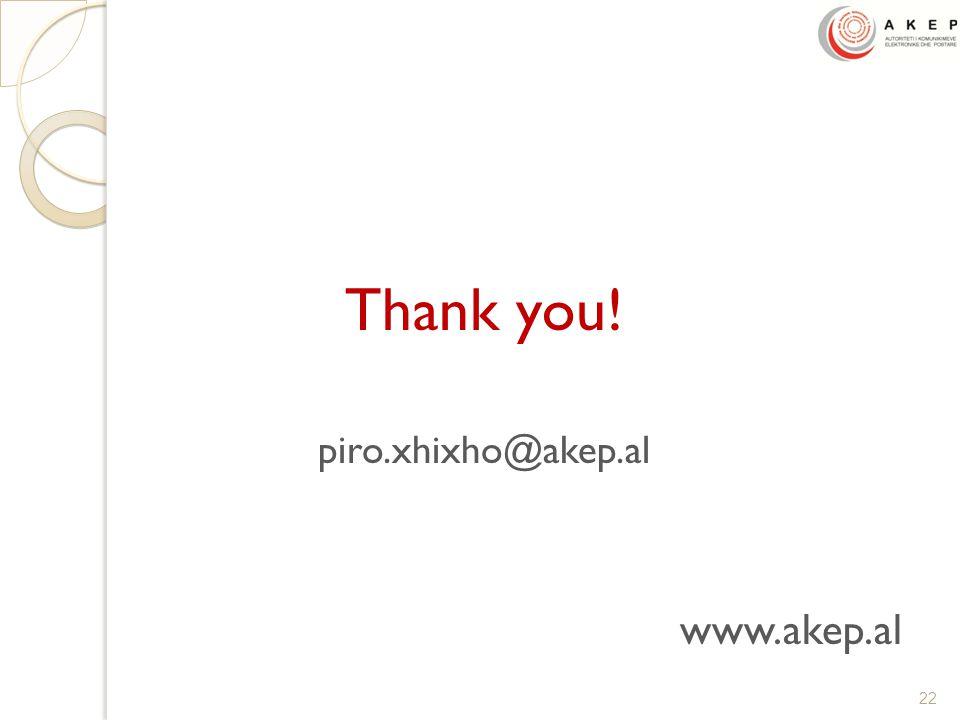 Thank you! piro.xhixho@akep.al www.akep.al 22