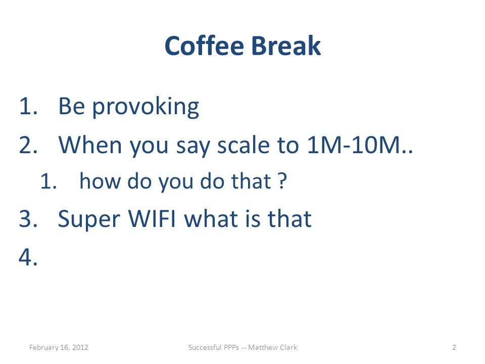 Coffee Break 1.Be provoking 2.When you say scale to 1M-10M..