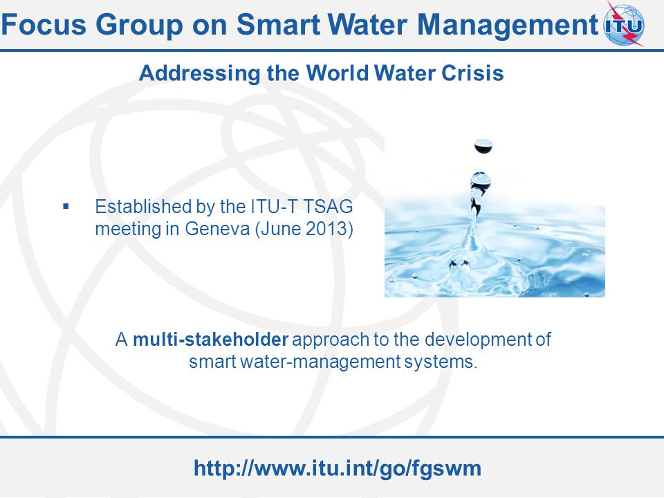 Committed to connecting the world  Established by the ITU-T TSAG meeting in Geneva (June 2013) A multi-stakeholder approach to the development of sma