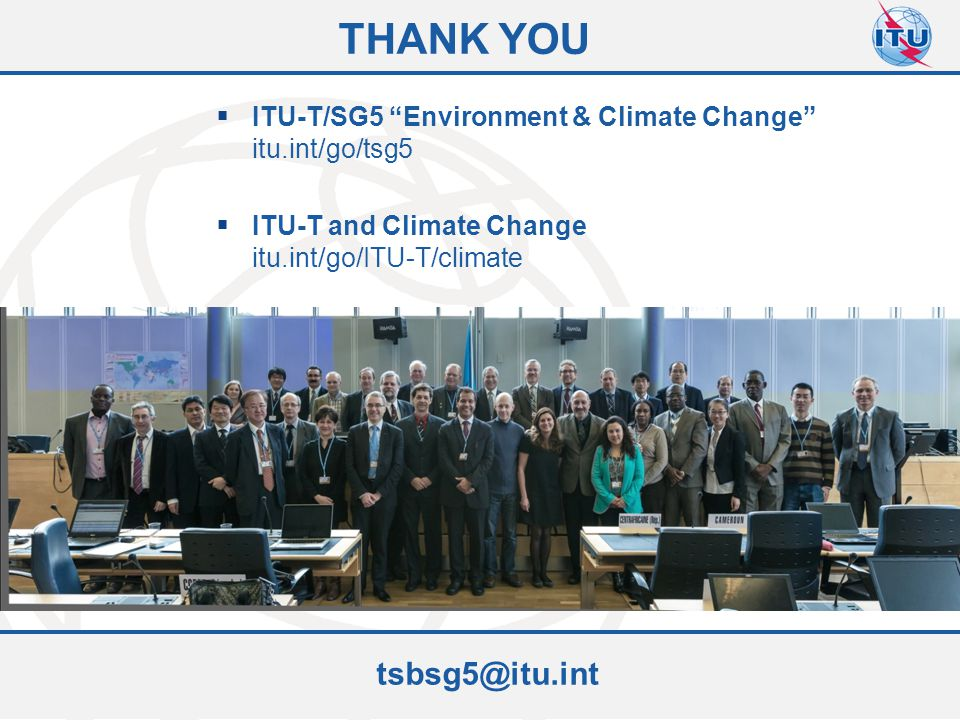 "Committed to connecting the world THANK YOU tsbsg5@itu.int  ITU-T/SG5 ""Environment & Climate Change"" itu.int/go/tsg5  ITU-T and Climate Change itu.i"