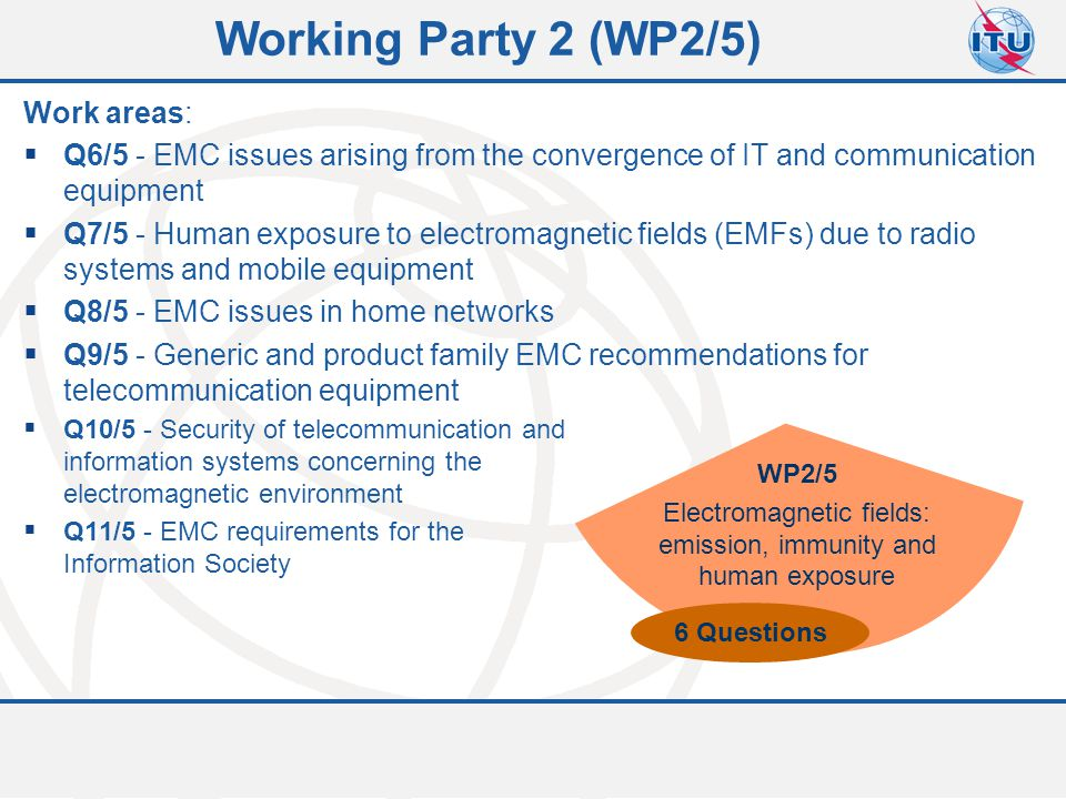 Committed to connecting the world 9 Working Party 2 (WP2/5) Work areas:  Q6/5 - EMC issues arising from the convergence of IT and communication equip