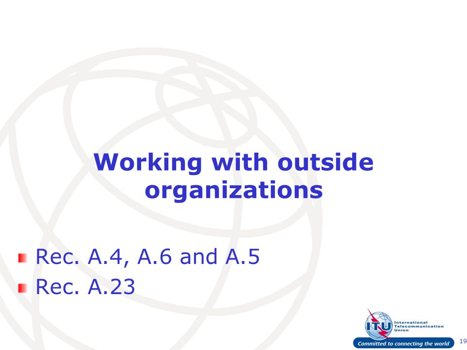 19 Working with outside organizations Rec. A.4, A.6 and A.5 Rec. A.23