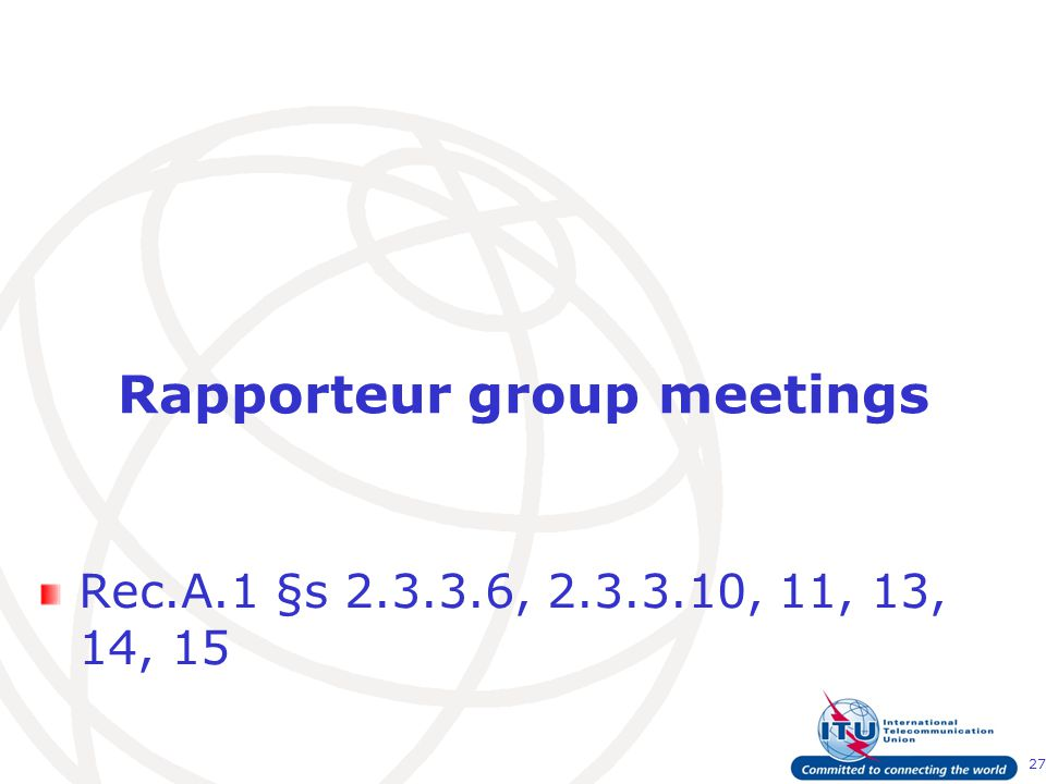 27 Rapporteur group meetings Rec.A.1 §s 2.3.3.6, 2.3.3.10, 11, 13, 14, 15