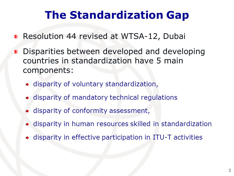The Standardization Gap Resolution 44 revised at WTSA-12, Dubai Disparities between developed and developing countries in standardization have 5 main