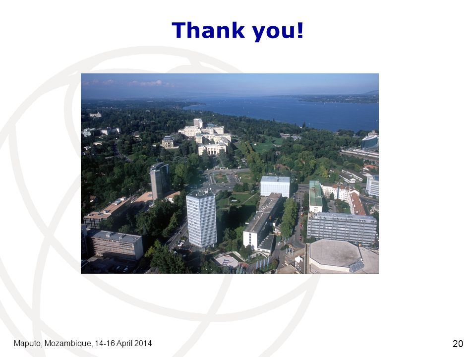 Thank you! Maputo, Mozambique, 14-16 April 2014 20