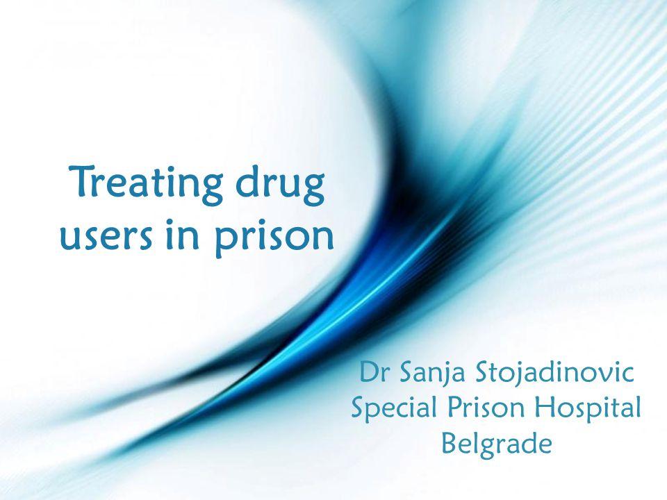 Page 1 Treating drug users in prison Dr Sanja Stojadinovic Special Prison Hospital Belgrade