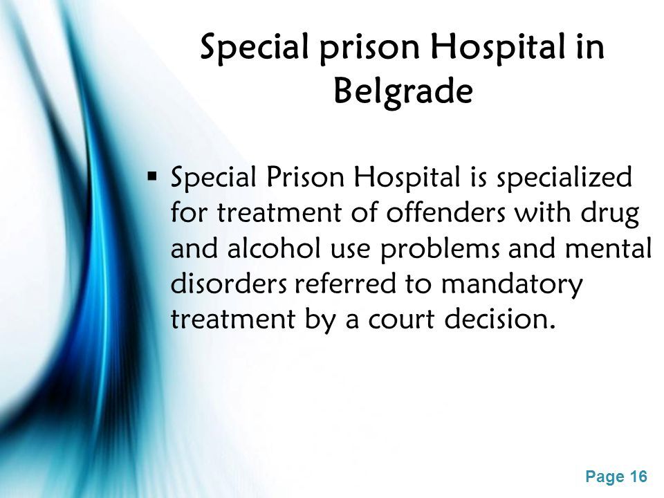Page 16 Special prison Hospital in Belgrade  Special Prison Hospital is specialized for treatment of offenders with drug and alcohol use problems and