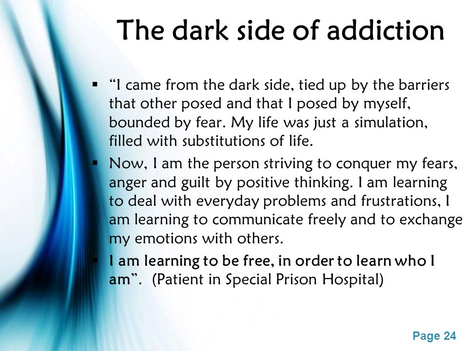 """Page 24 The dark side of addiction  """"I came from the dark side, tied up by the barriers that other posed and that I posed by myself, bounded by fear."""