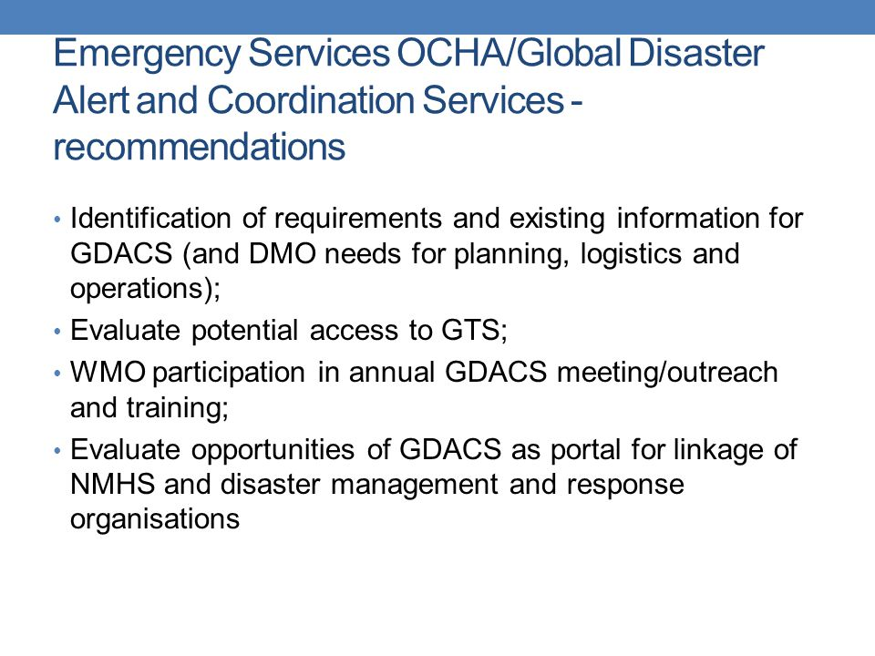 Emergency Services OCHA/Global Disaster Alert and Coordination Services - recommendations Identification of requirements and existing information for