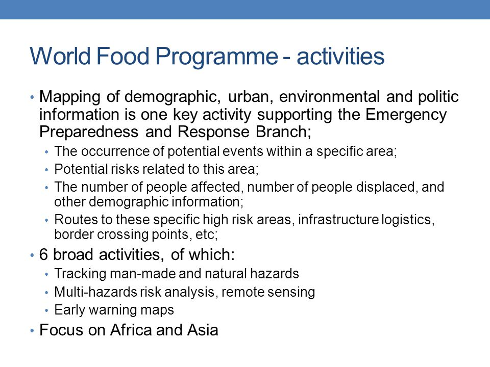 World Food Programme - needs Meteorological and climate guidance: currently using ECMWF and NOAA available outputs (EPS meteograms, TCC outlooks, TRMM, Tsunami warnings, global forecasting system).